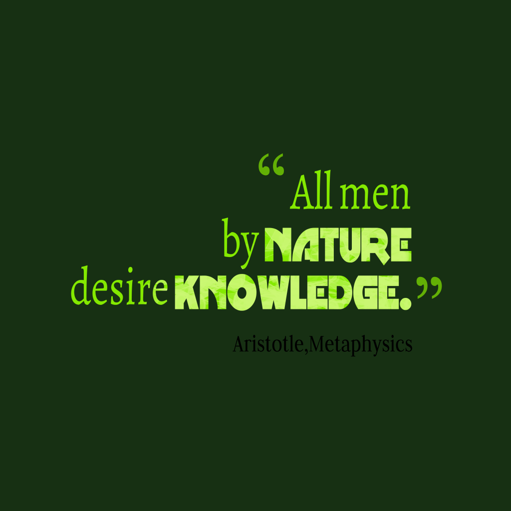 a comprehensive analysis of men by nature desire knowledge All men by nature desire knowledge quoted from aristotles work metaphysics aristotle raises the idea of humans need for knowledge since.