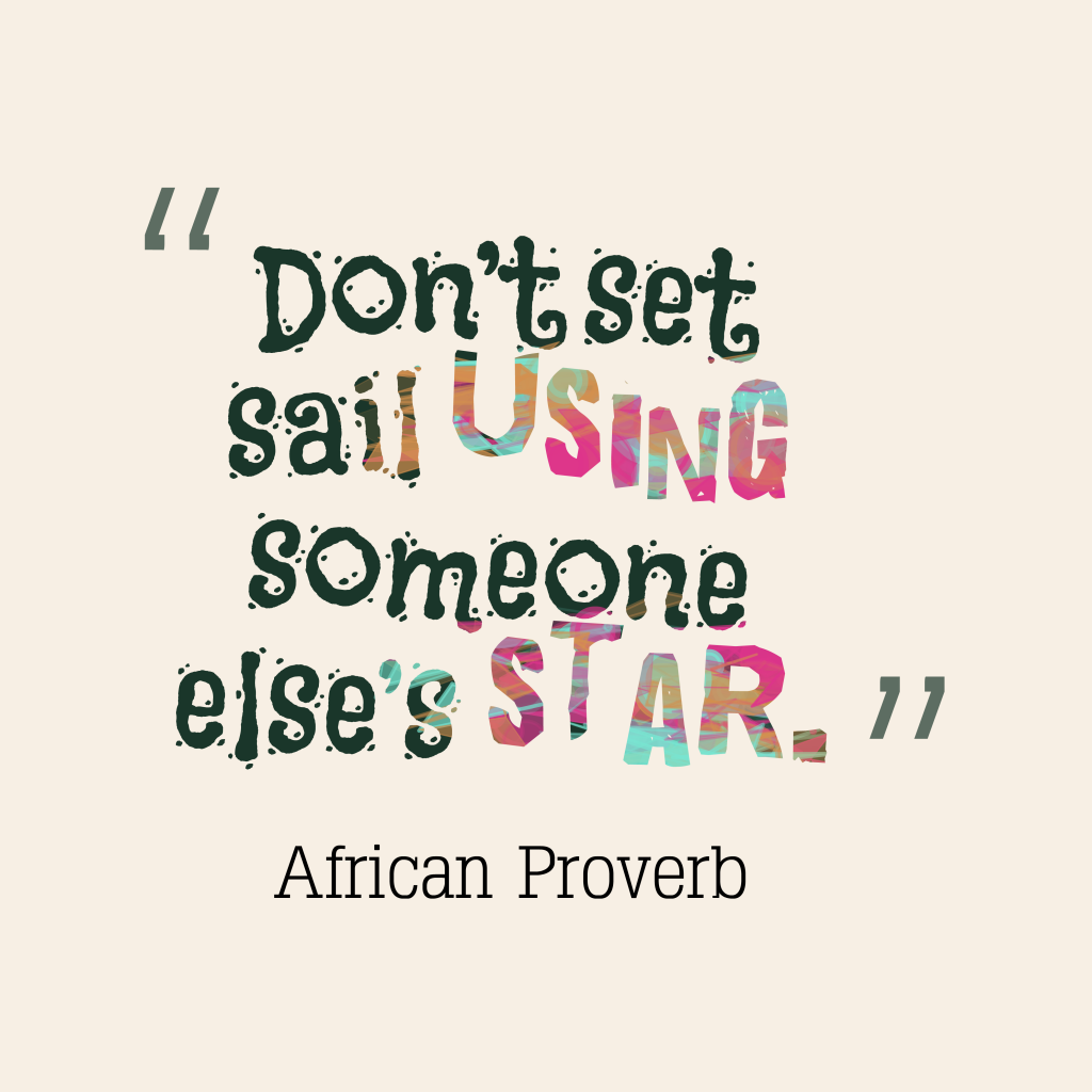 Dont Set Sail Using Someonequotes By African Proverb 46