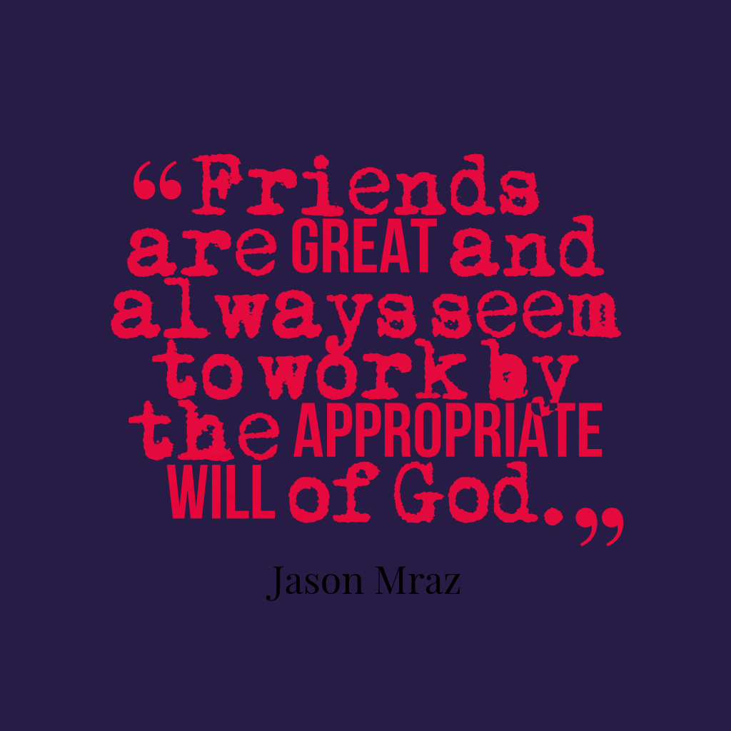 inspirational pictures,Friends-are-great-and-always__quotes-by-Jason Mraz-60,motivational pictures