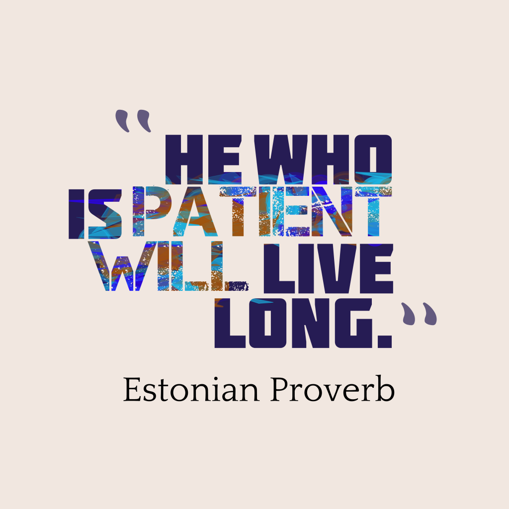 inspirational pictures,He-who-is-patient-will__quotes-by-Estonian Proverb-73,motivational pictures