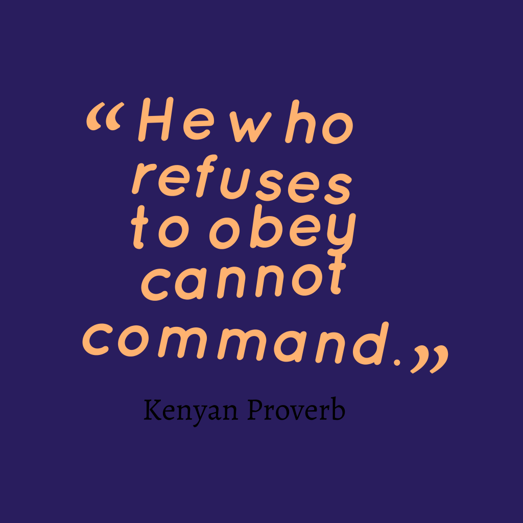 he that cannot obey cannot command He that cannot obey cannot command benjamin franklin.