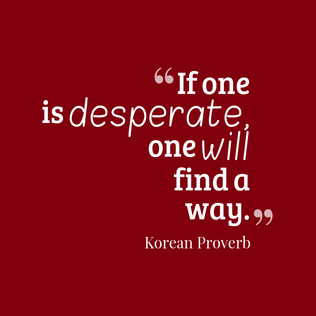 If One Is Desperate Onequotes By Korean Proverb 62 Inspirational