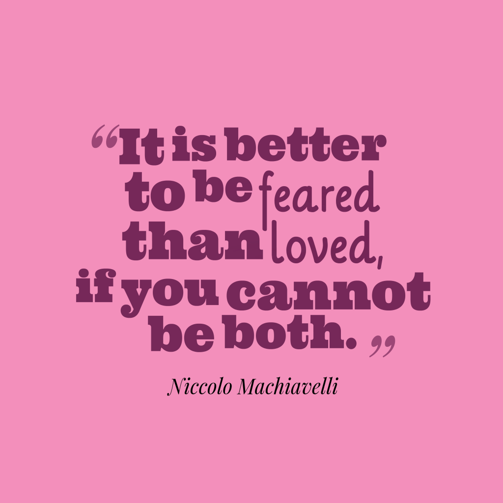 better to be feared than loved