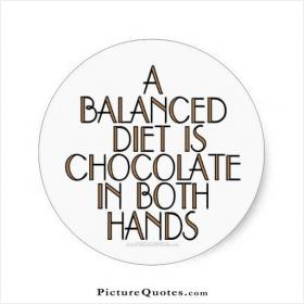 inspirational pictures,a-balanced-diet-is-chocolate-in-both-hands-quote-67,motivational pictures