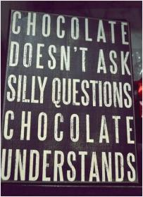 inspirational pictures,chocolate-doesnt-ask-silly-questions-chocolate-understands-quote-68,motivational pictures