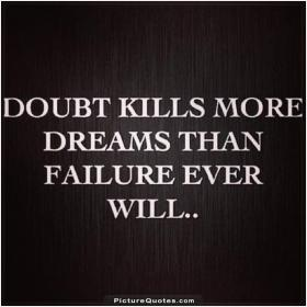 inspirational pictures,doubt-kills-more-dreams-than-failure-ever-will-quote-36,motivational pictures