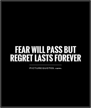 Fear Will Pass But Regret Lasts Forever 5155 Inspirational And