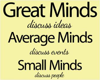 inspirational pictures,great-minds-discuss-ideas-average-minds-discuss-events-small-minds-discuss-people-quote-20,motivational pictures