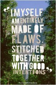 inspirational pictures,i-myself-am-made-entirely-of-flaws-stitched-together-with-good-intentions-quote-94,motivational pictures