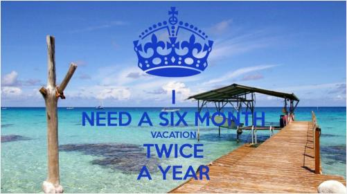 inspirational pictures,i-need-a-six-month-vacation-twice-a-year-quote-49,motivational pictures