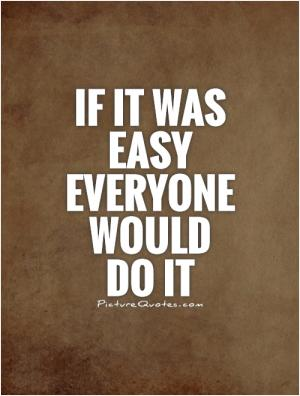 If It Was Easy Everyone Would Do It 15992 Inspirational And