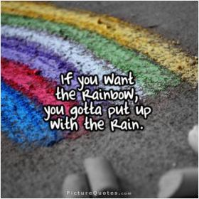 inspirational pictures,if-you-want-the-rainbow-you-gotta-put-up-with-the-rain-quote-33,motivational pictures