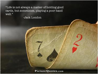 inspirational pictures,life-is-not-always-a-matter-of-holding-good-cards-but-sometimes-playing-a-poor-hand-well-quote-85,motivational pictures