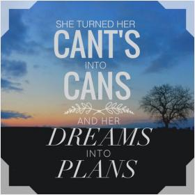 inspirational pictures,she-turned-her-cants-into-cans-and-her-dreams-into-plans-quote-17,motivational pictures