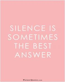 inspirational pictures,silence-is-sometimes-the-best-answer-quote-71,motivational pictures
