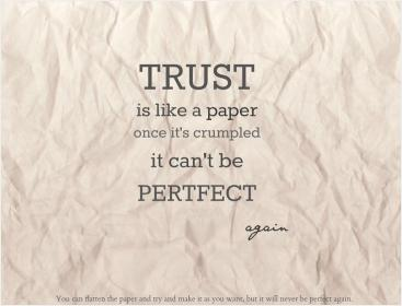 inspirational pictures,trust-is-like-a-paper-once-its-crumpled-it-cant-be-perfect-again-quote-56,motivational pictures